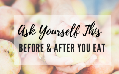 Ask Yourself This Before (and After) You Eat