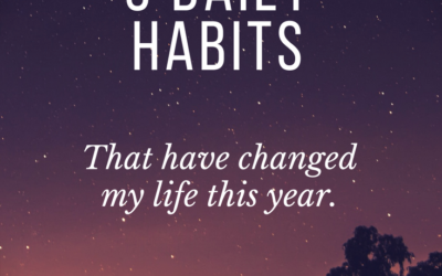 3 Daily Habits That Have Changed My Life This Year