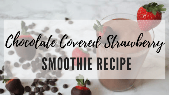Chocolate Covered Strawberry Smoothie Recipe Header