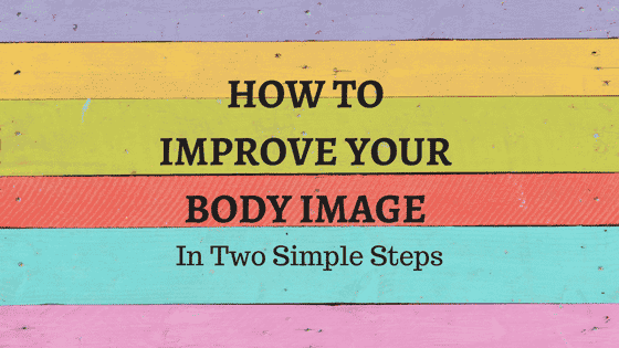 How To Improve Your Body Image in Two Simple Steps