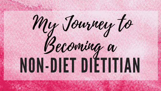 My Journey to Becoming a Non-Diet Dietitian