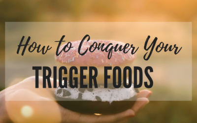How to Conquer Your 'Trigger Foods'