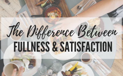 Eating for Fullness vs. Satisfaction – What's the Difference?