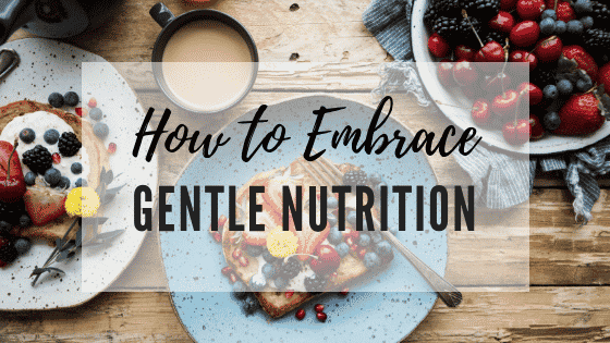 How to Embrace Gentle Nutrition