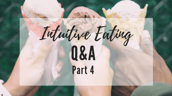 Intuitive Eating Q&A: Part 4