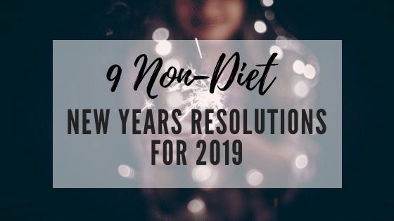 9 Non-Diet New Years Resolutions for 2019