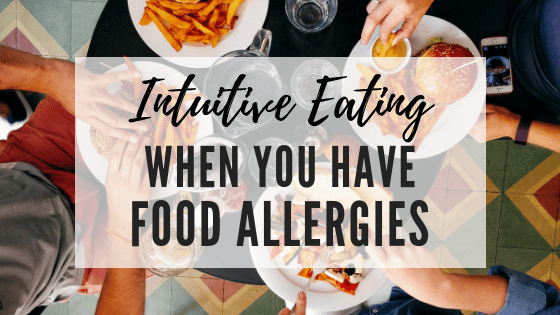 Intuitive eating when you have food allergies