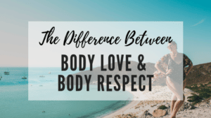 The difference between Body Love and Body Respect