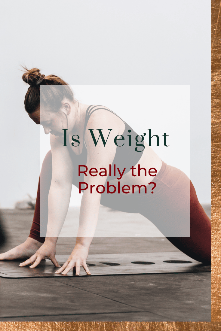 Is Weight Really The Problem