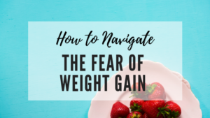 How to Navigate The Fear of Weight Gain