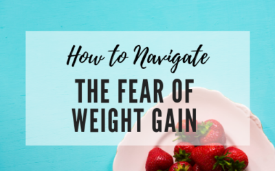 How to Navigate Your Fear of Weight Gain