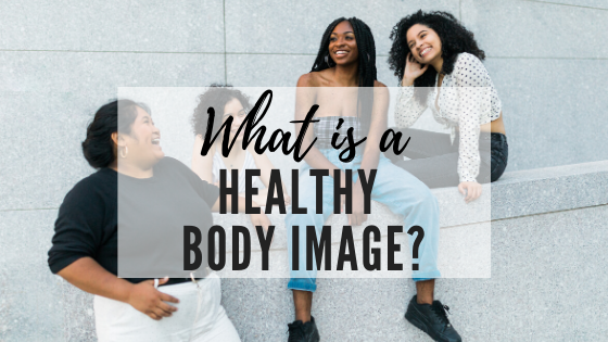 "What Does ""Healthy Body Image"" Mean?"