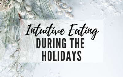 Intuitive Eating During the Holidays