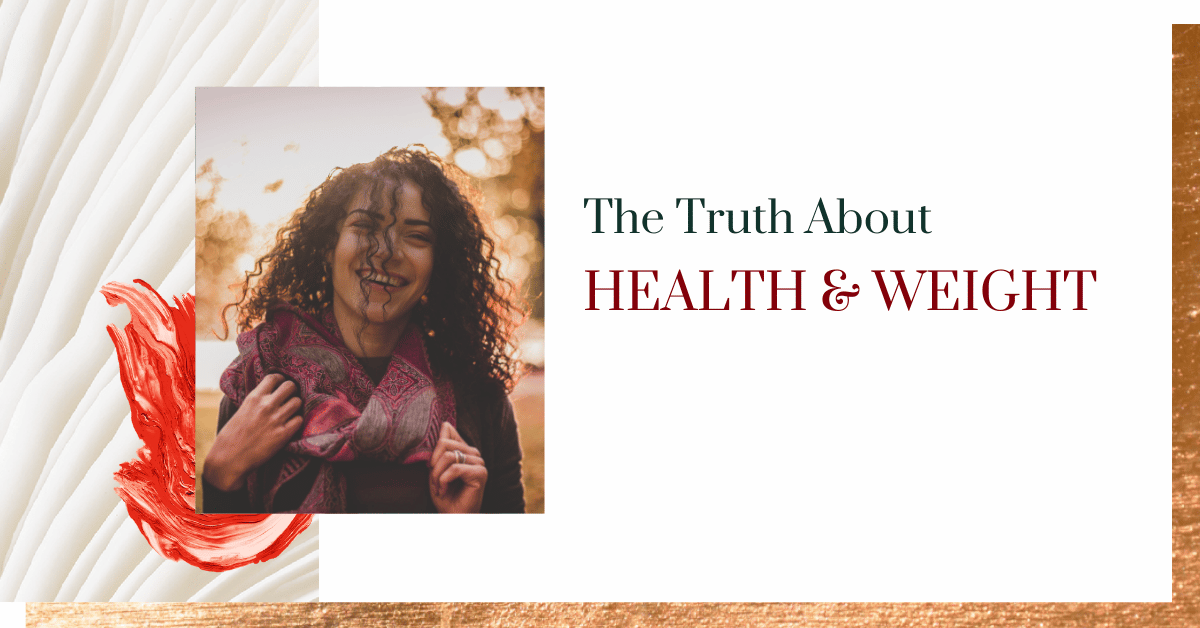 The Truth About Health & Weight
